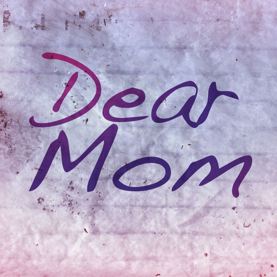 Dear Mom: How I'm Feeling (PleaseRead)